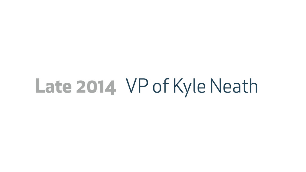 VP of Kyle Neath Late 2014
