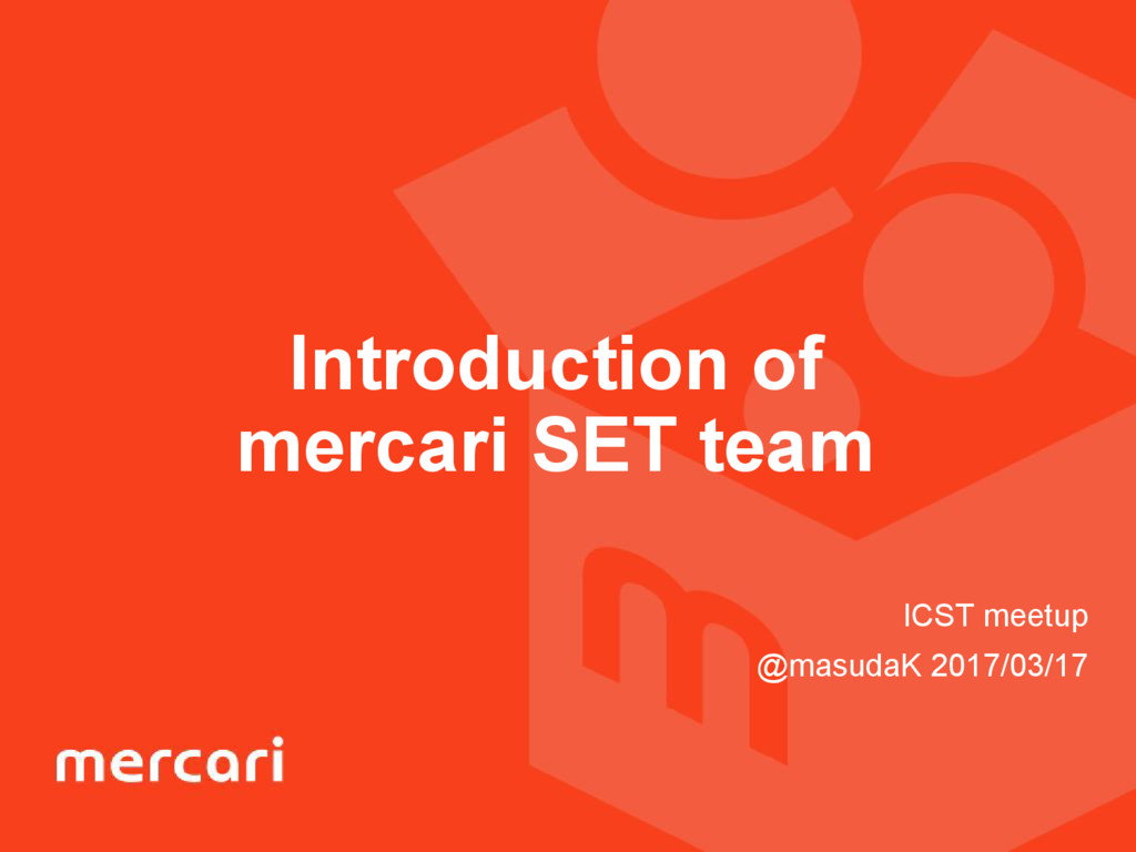 Introduction of mercari SET team ICST meetup @m...
