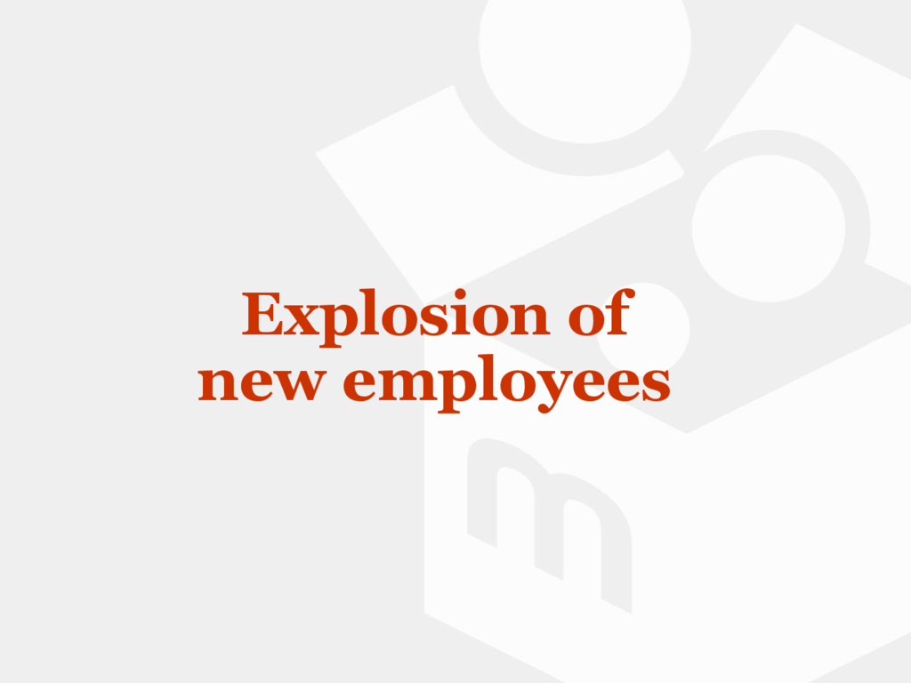 Explosion of new employees