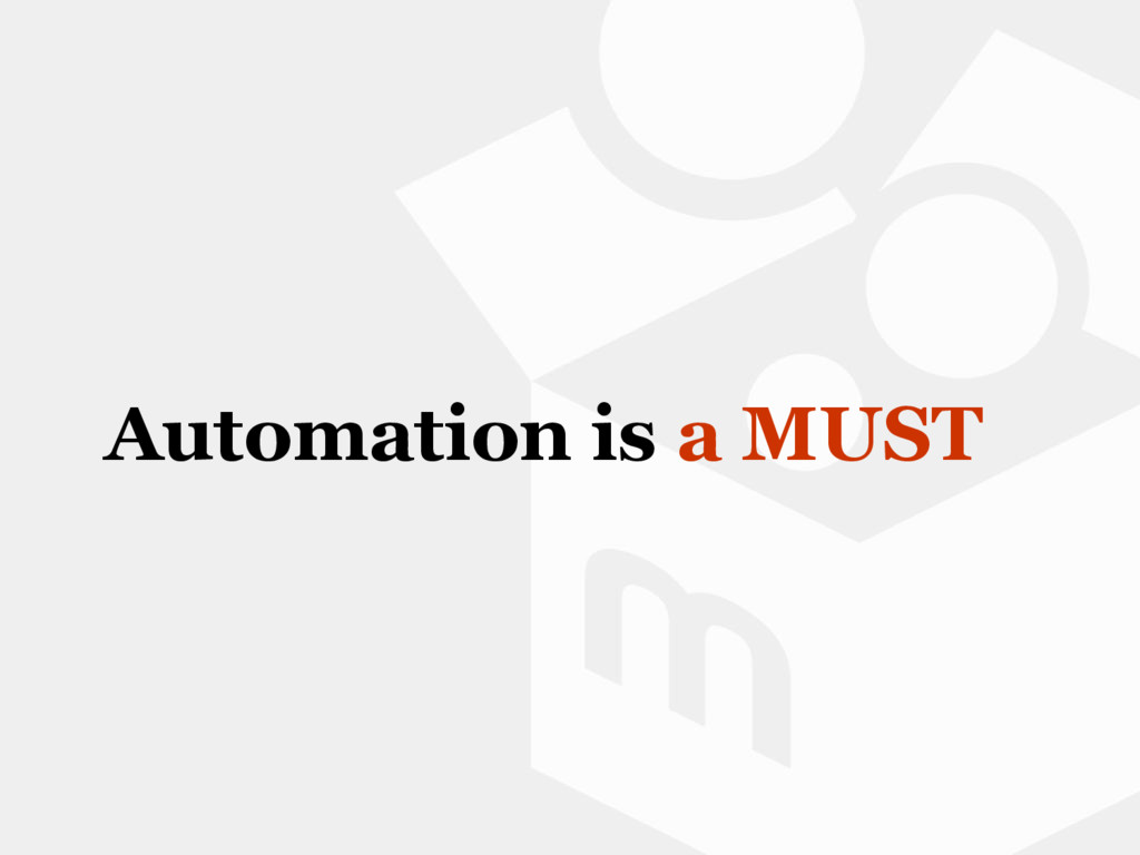 Automation is a MUST
