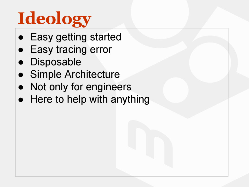 Ideology ● Easy getting started ● Easy tracing ...