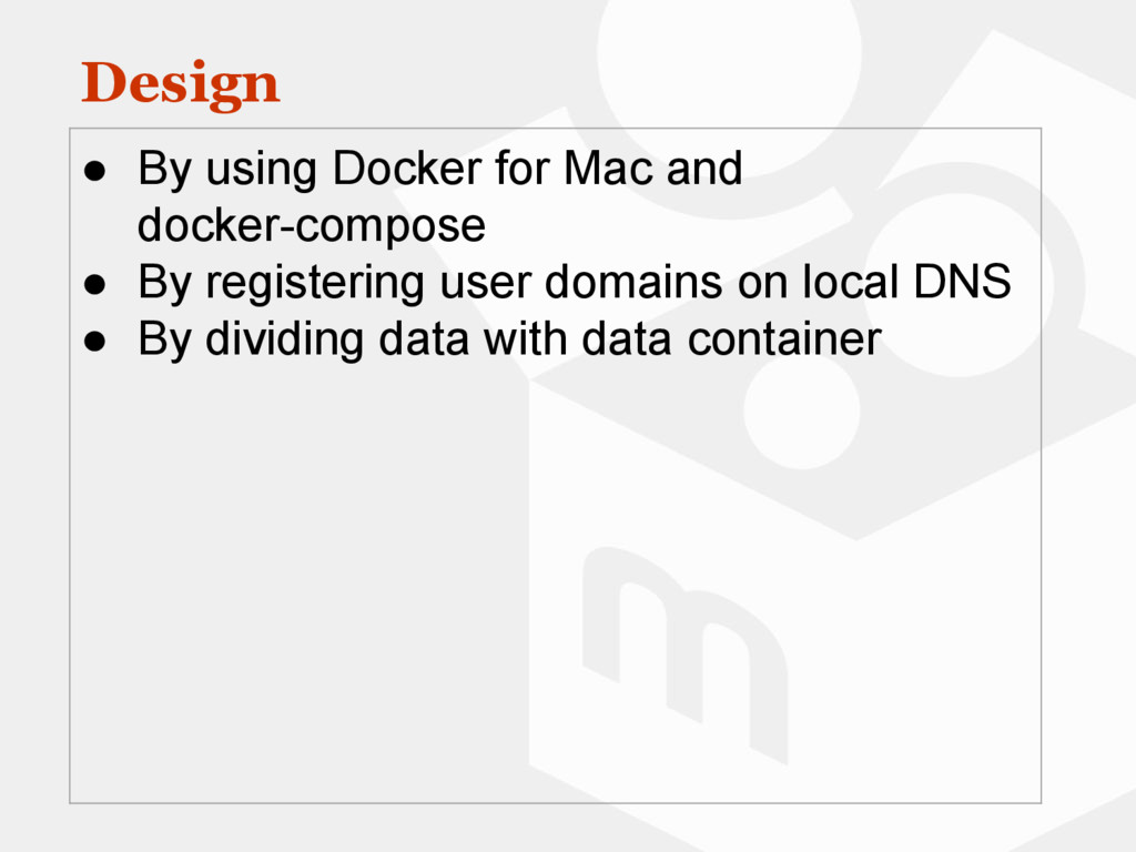 Design ● By using Docker for Mac and docker-com...