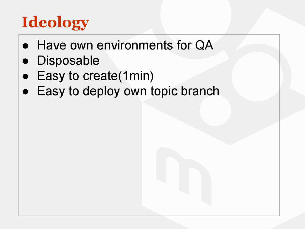 Ideology ● Have own environments for QA ● Dispo...