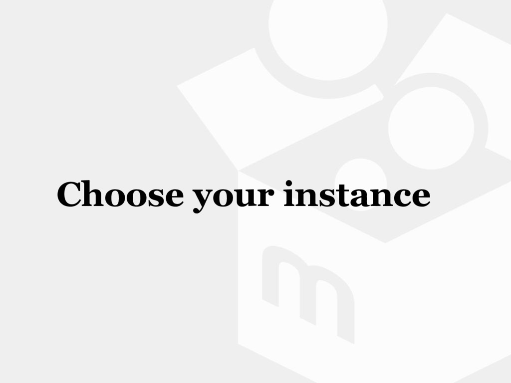 Choose your instance