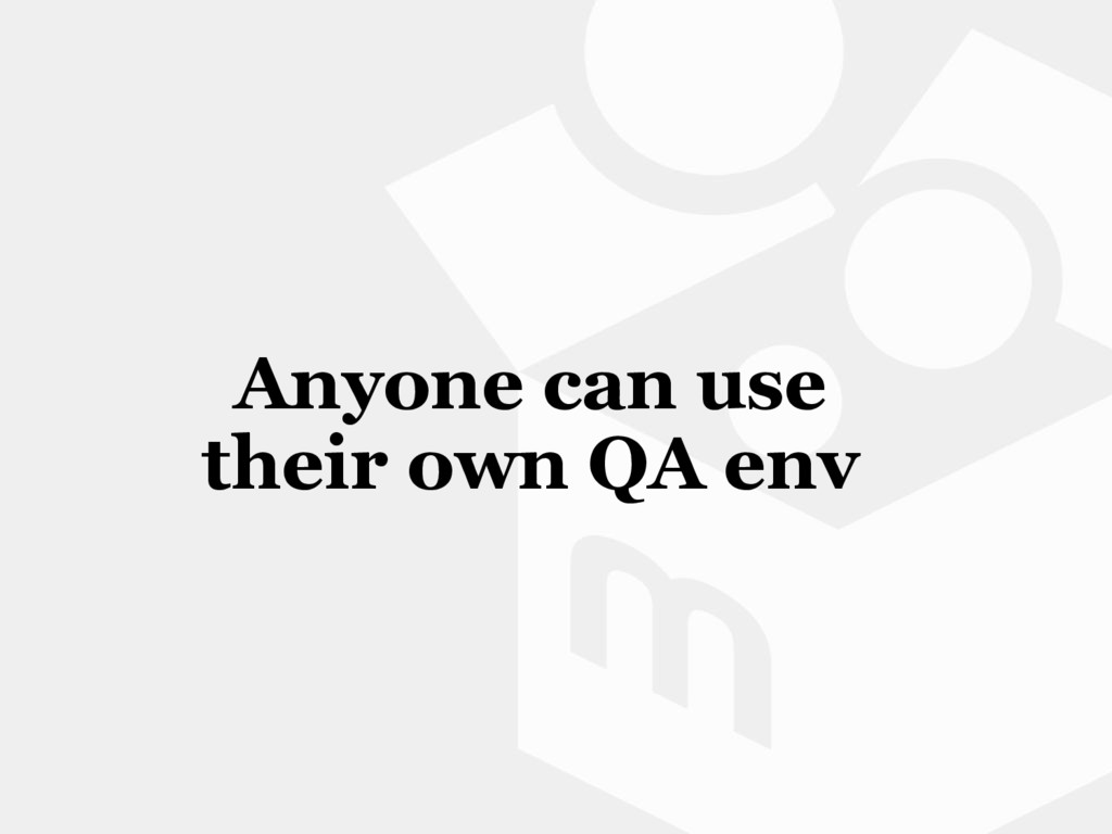 Anyone can use their own QA env