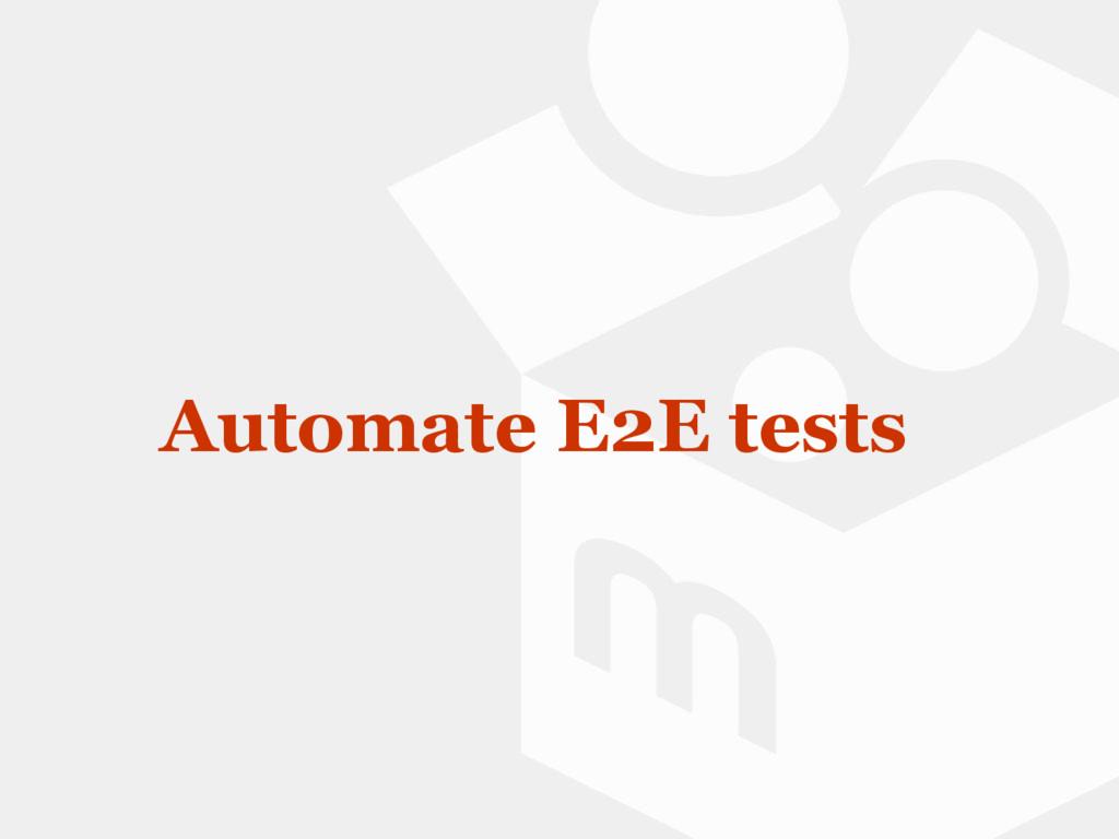 Automate E2E tests