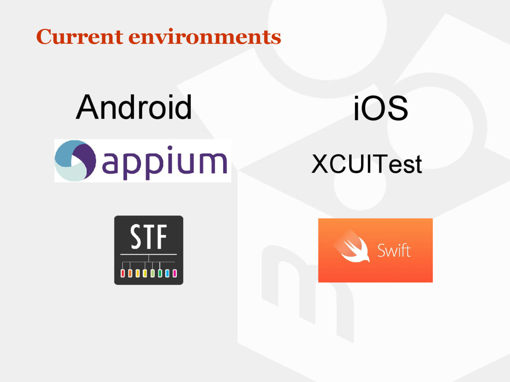 Current environments XCUITest iOS Android