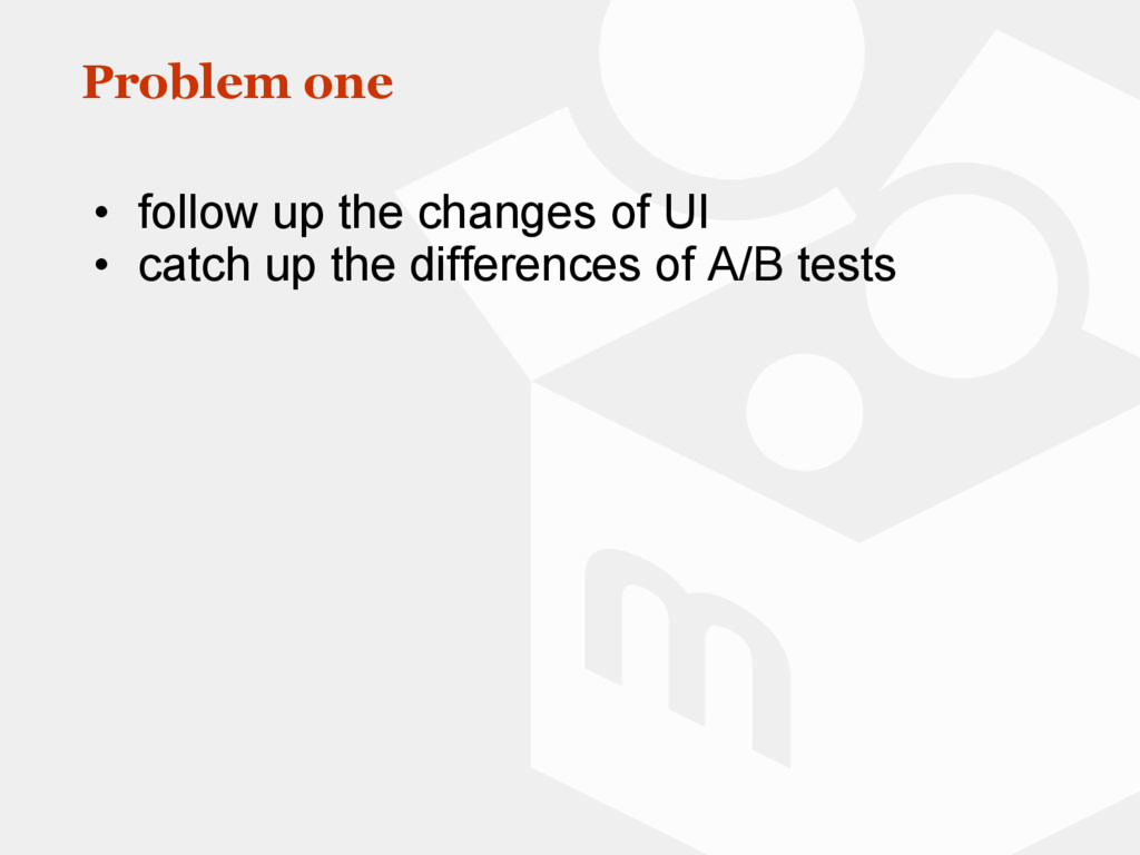Problem one • follow up the changes of UI • cat...