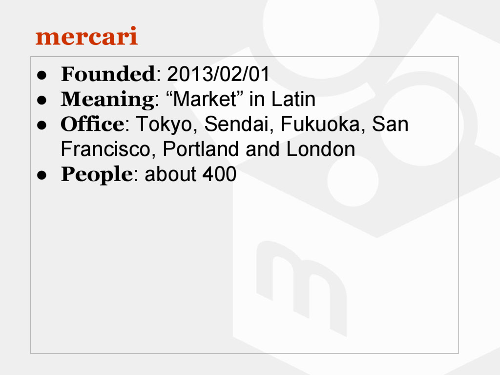 """mercari ● Founded: 2013/02/01 ● Meaning: """"Marke..."""