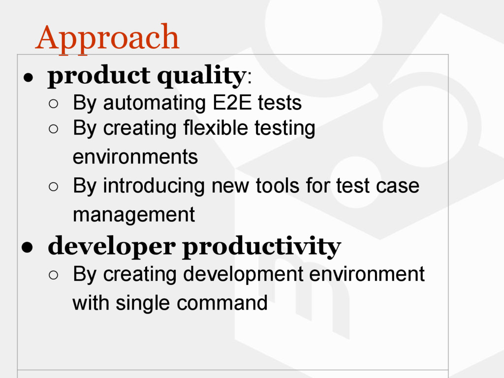 Approach ● product quality: ○ By automating E2E...