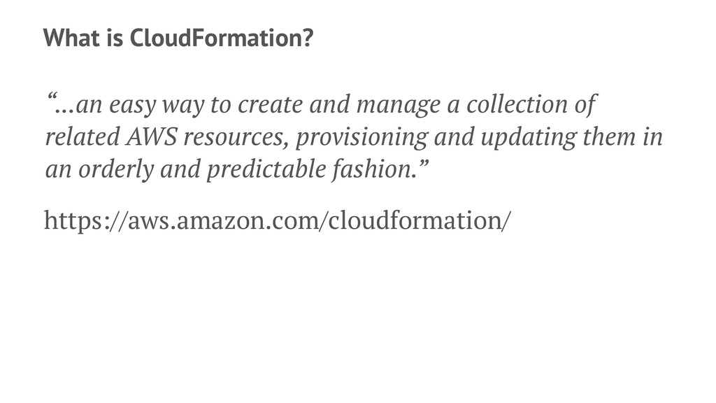 "What is CloudFormation? ""...an easy way to crea..."