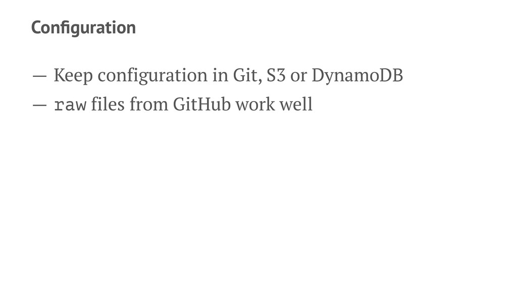 Configuration — Keep configuration in Git, S3 or...