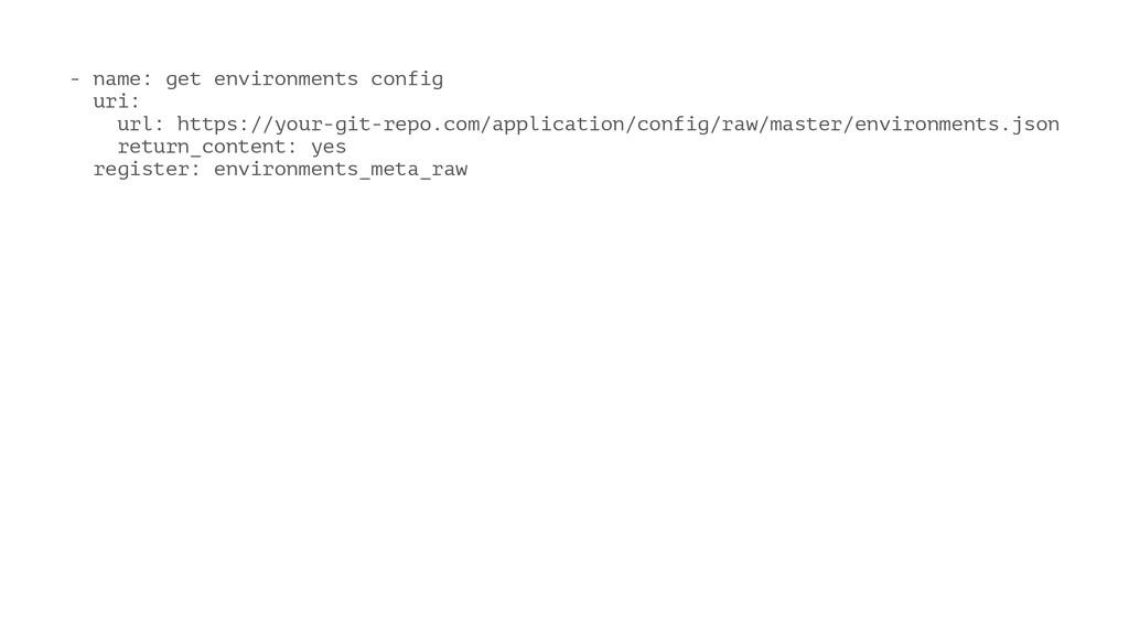 - name: get environments config uri: url: https...