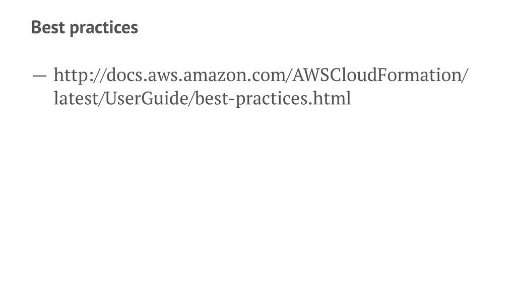 Best practices — http://docs.aws.amazon.com/AWS...