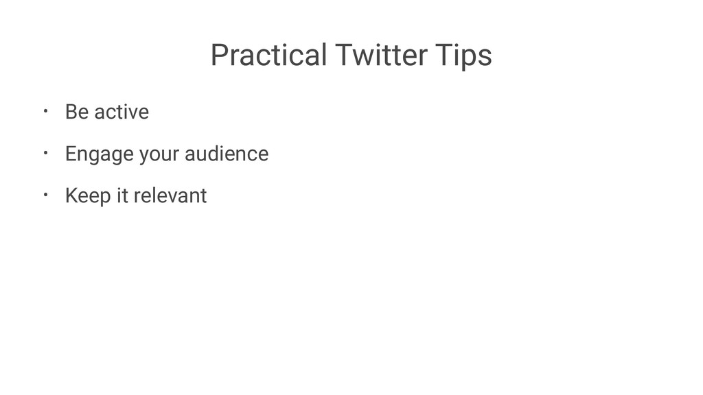 Practical Twitter Tips • Be active • Engage you...