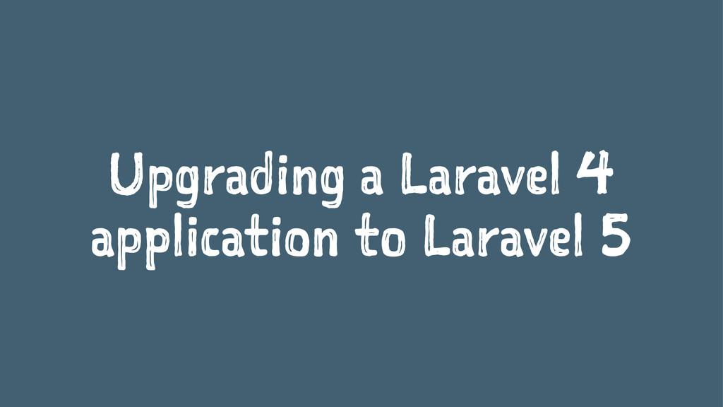 Upgrading a Laravel 4 application to Laravel 5