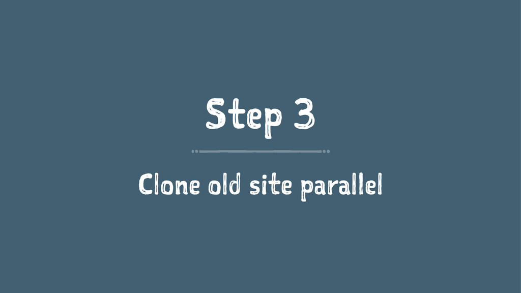 Step 3 Clone old site parallel