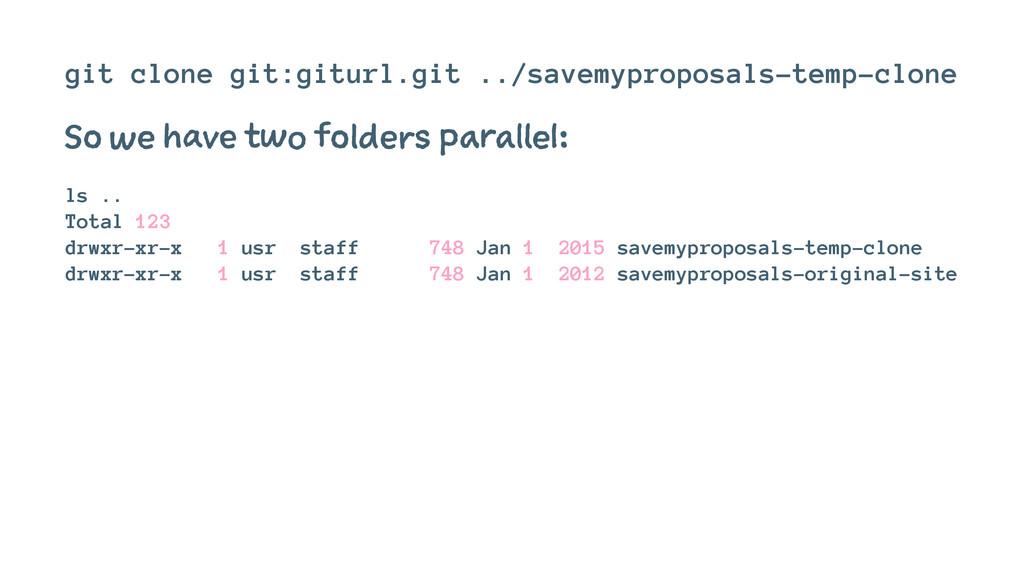 git clone git:giturl.git ../savemyproposals-tem...