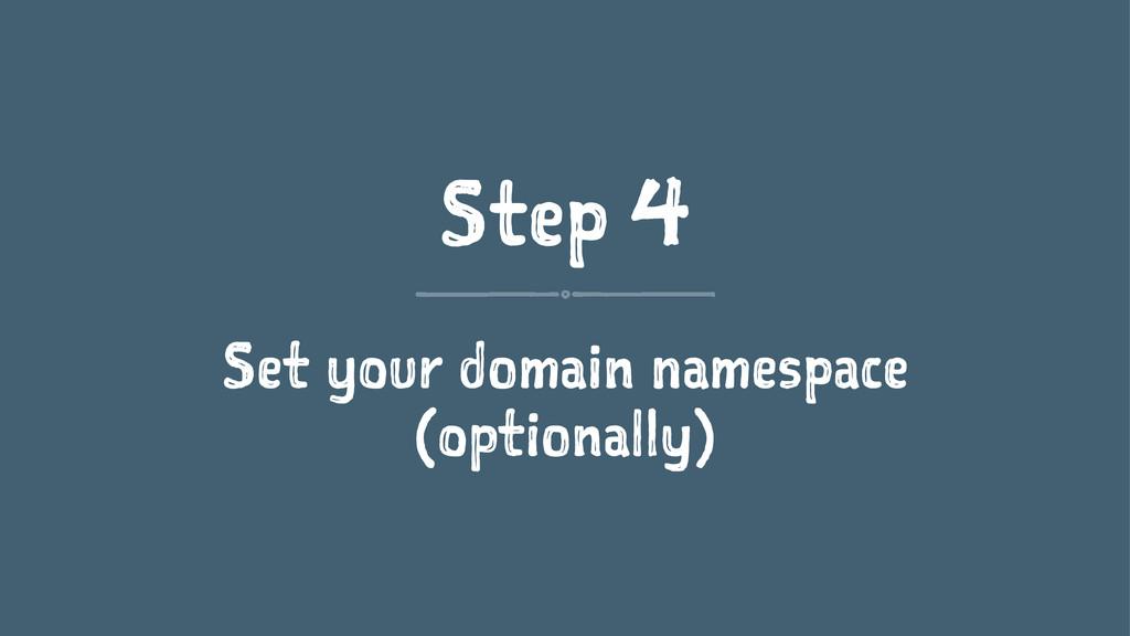 Step 4 Set your domain namespace (optionally)