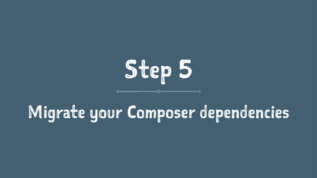 Step 5 Migrate your Composer dependencies