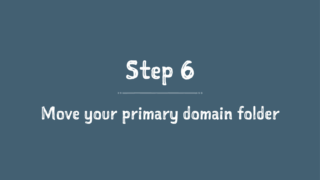 Step 6 Move your primary domain folder