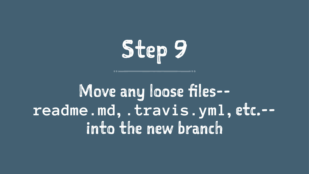 Step 9 Move any loose files-- readme.md, .travi...