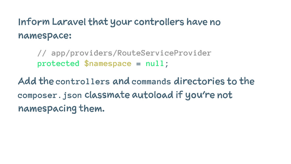 Inform Laravel that your controllers have no na...
