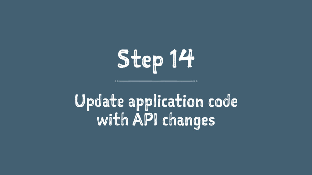 Step 14 Update application code with API changes