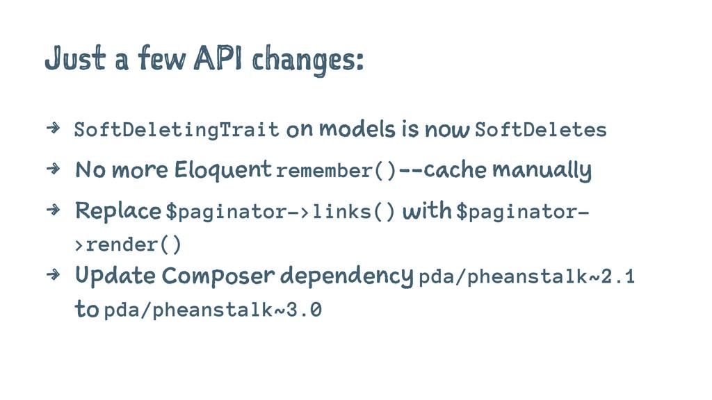 Just a few API changes: 4 SoftDeletingTrait on ...