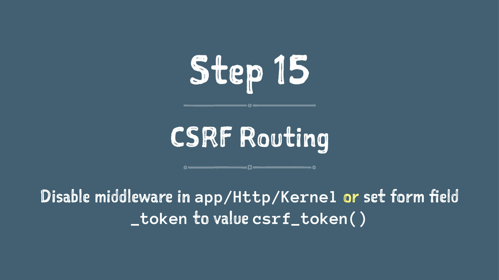 Step 15 CSRF Routing Disable middleware in app/...