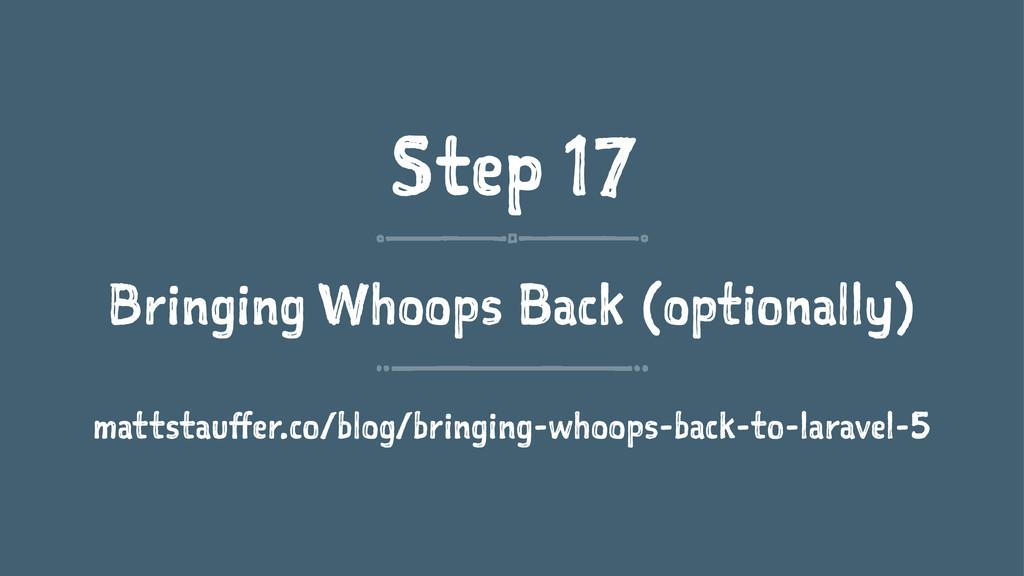 Step 17 Bringing Whoops Back (optionally) matts...