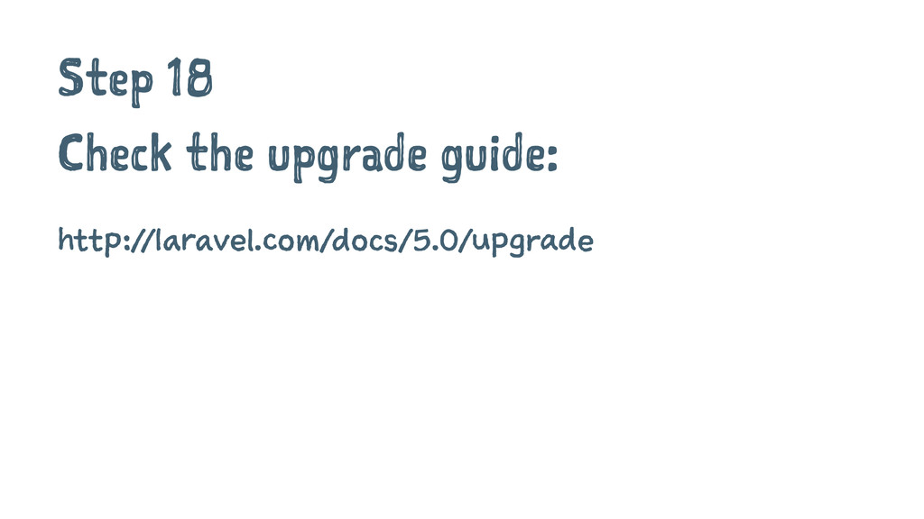 Step 18 Check the upgrade guide: http://laravel...