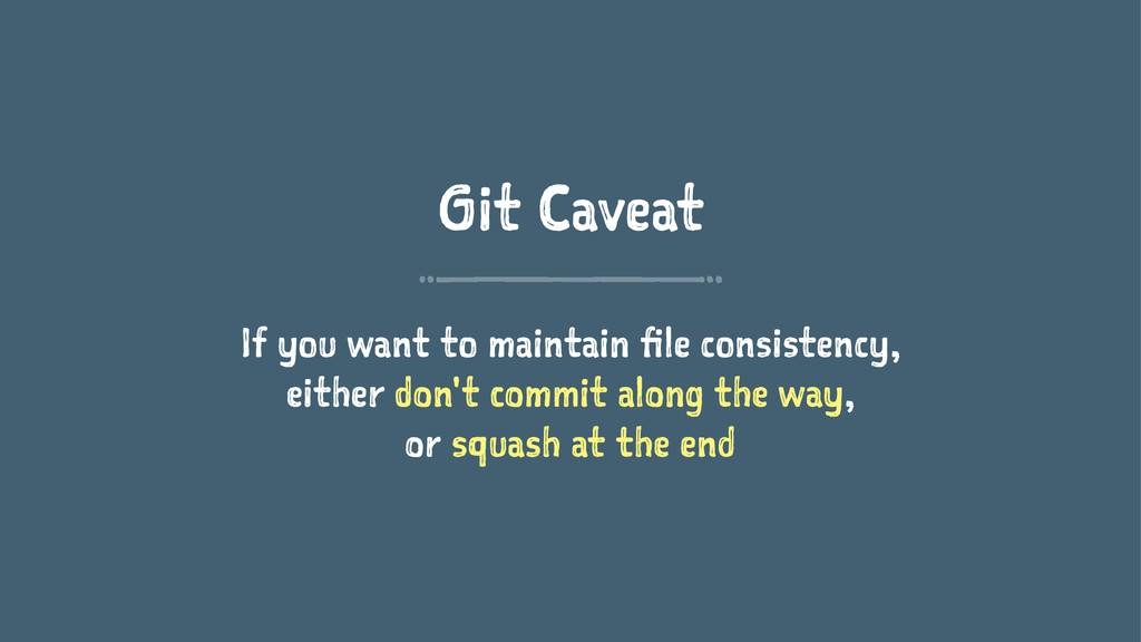 Git Caveat If you want to maintain file consist...