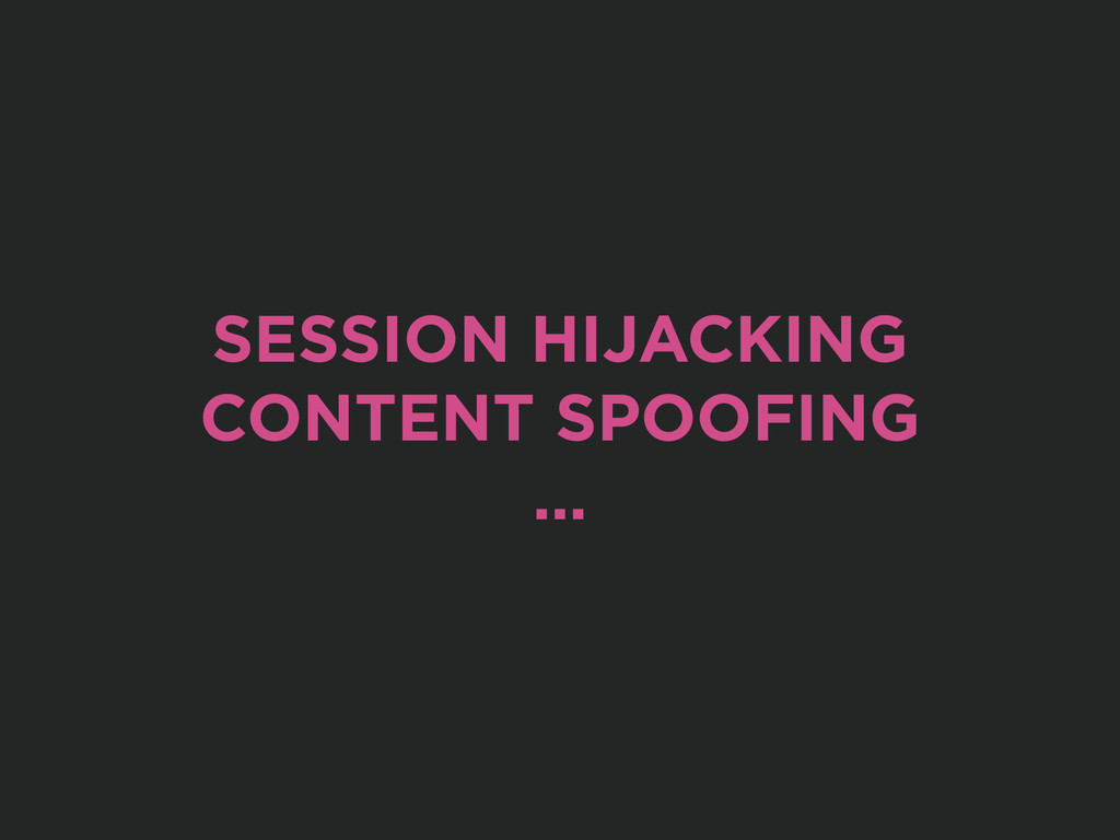 SESSION HIJACKING CONTENT SPOOFING …