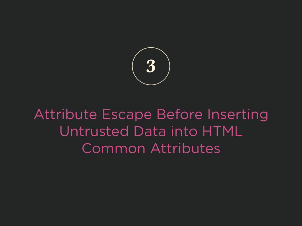 Attribute Escape Before Inserting Untrusted Dat...