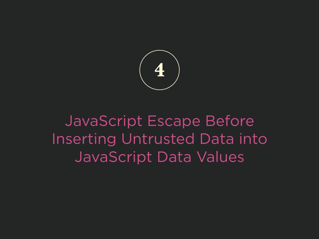 JavaScript Escape Before Inserting Untrusted Da...