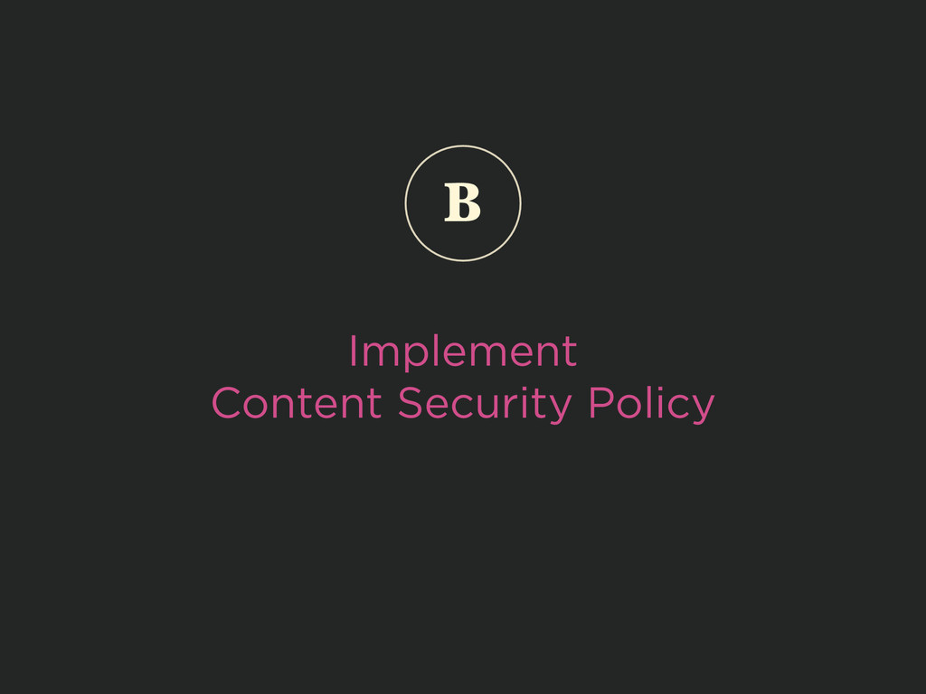 Implement Content Security Policy B