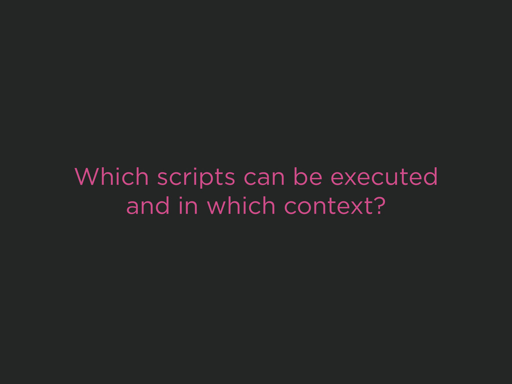 Which scripts can be executed and in which cont...
