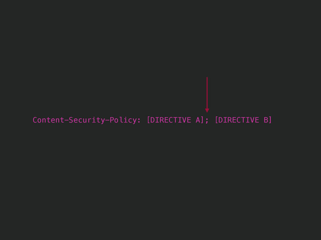 Content-Security-Policy: [DIRECTIVE A]; [DIRECT...