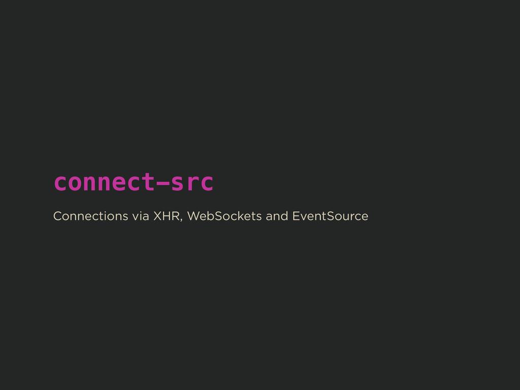connect-src ! Connections via XHR, WebSockets a...