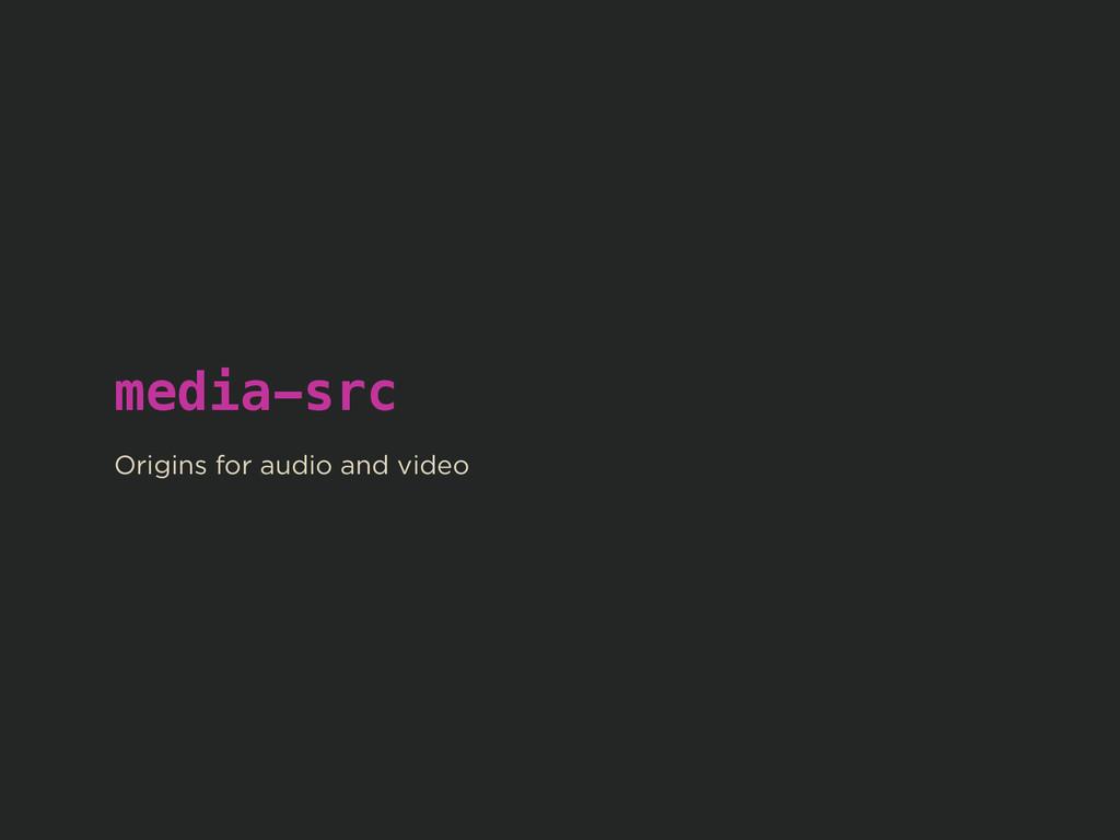 media-src ! Origins for audio and video