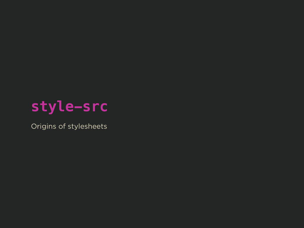 style-src ! Origins of stylesheets