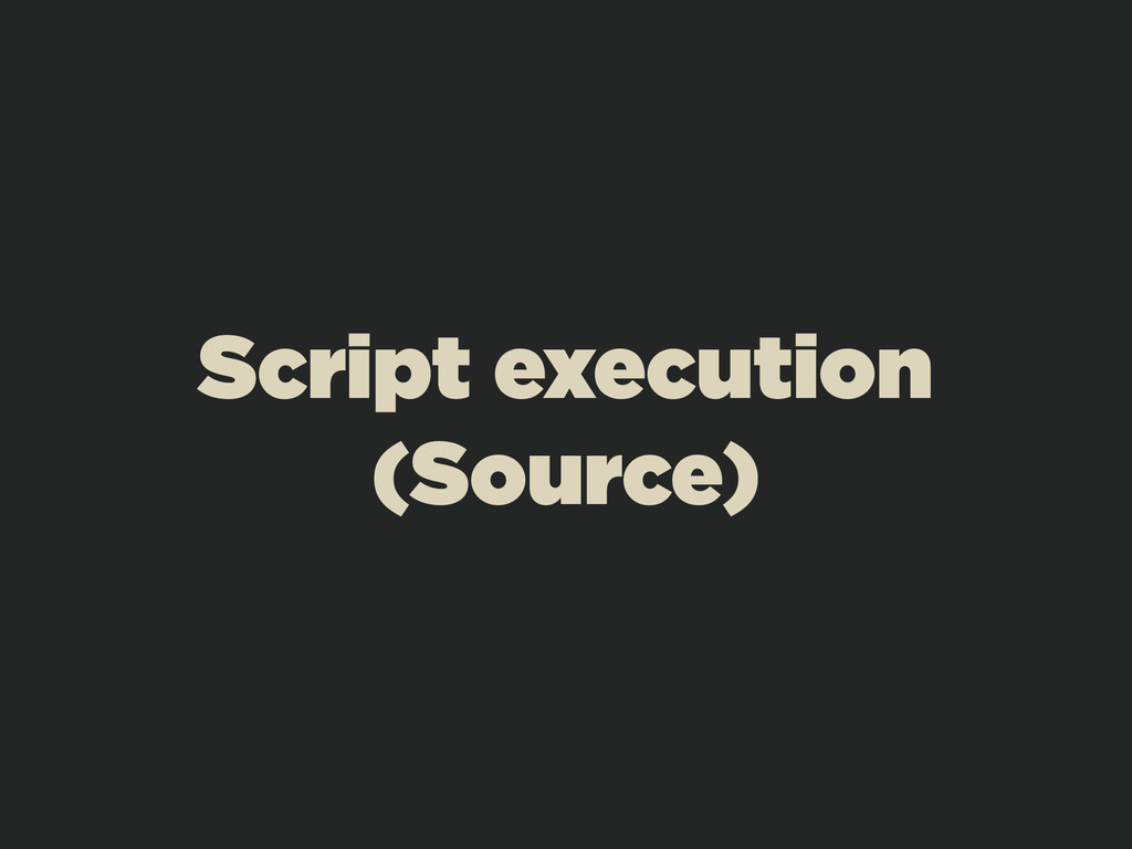 Script execution (Source)