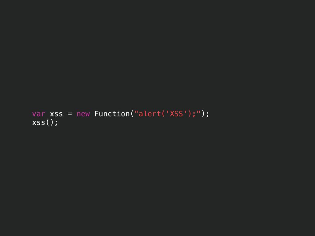 "var xss = new Function(""alert('XSS');""); xss();"