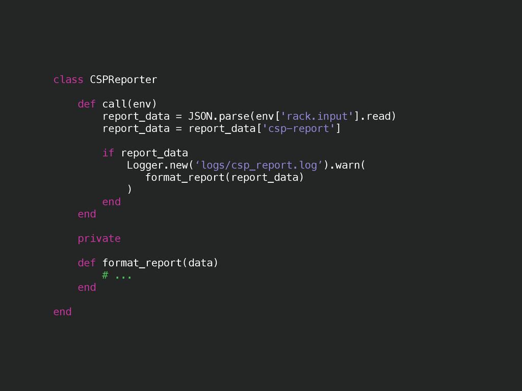 class CSPReporter def call(env) report_data = J...