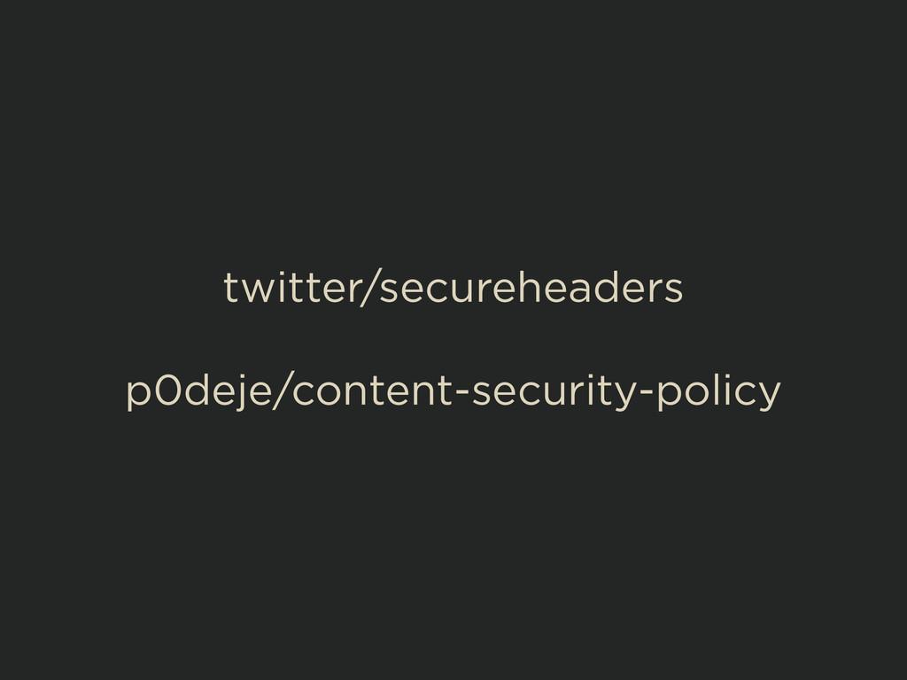 twitter/secureheaders ! p0deje/content-security...