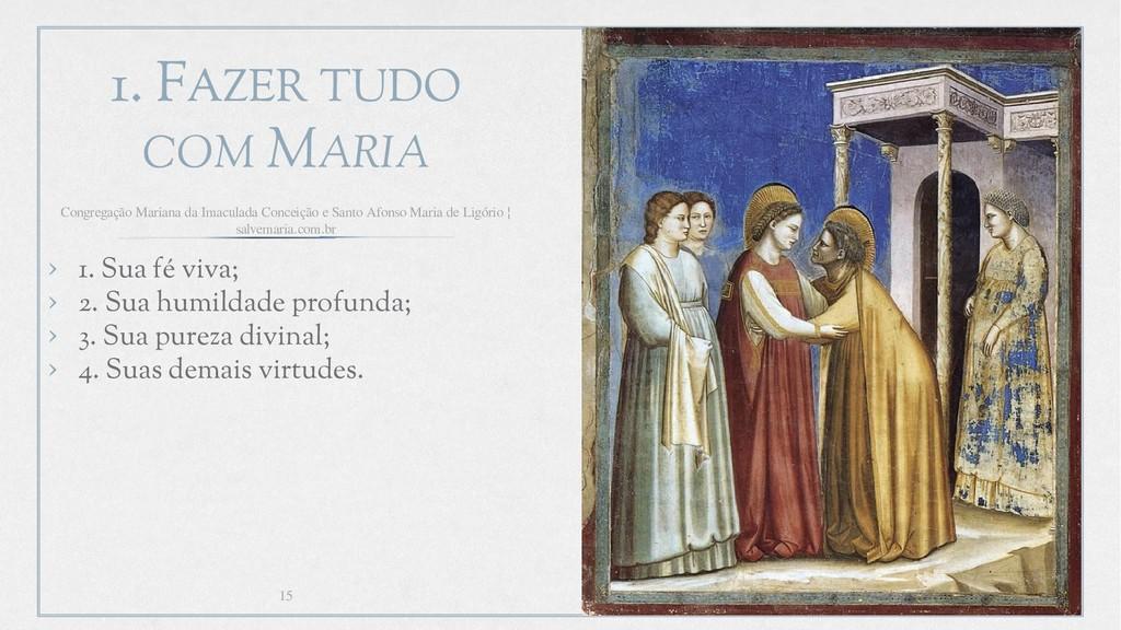 1. FAZER TUDO COM MARIA › 1. Sua fé viva; › 2. ...