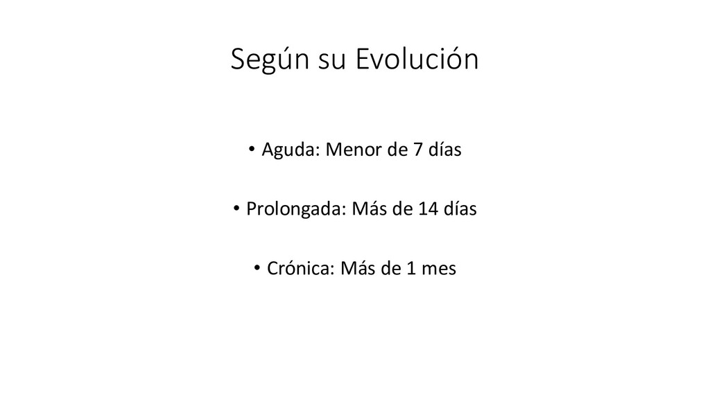 Según su Evolución • Aguda: Menor de 7 días • P...