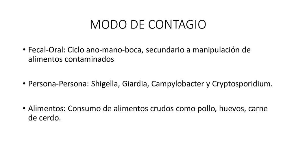 MODO DE CONTAGIO • Fecal-Oral: Ciclo ano-mano-b...
